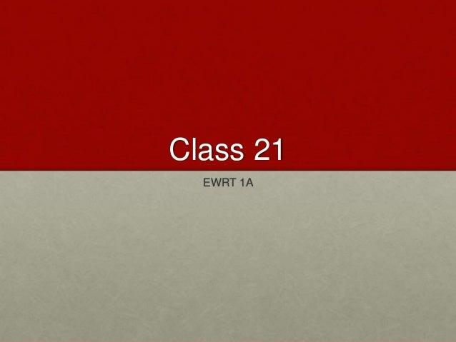 Class 21 EWRT 1A