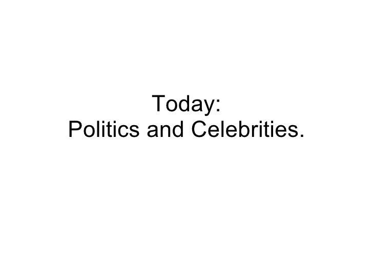 Today: Politics and Celebrities.