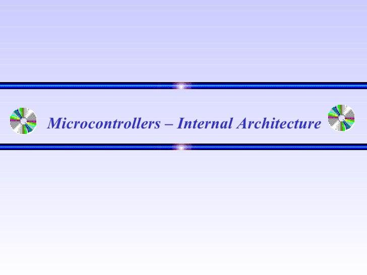 <ul><li>Microcontrollers – Internal Architecture </li></ul>