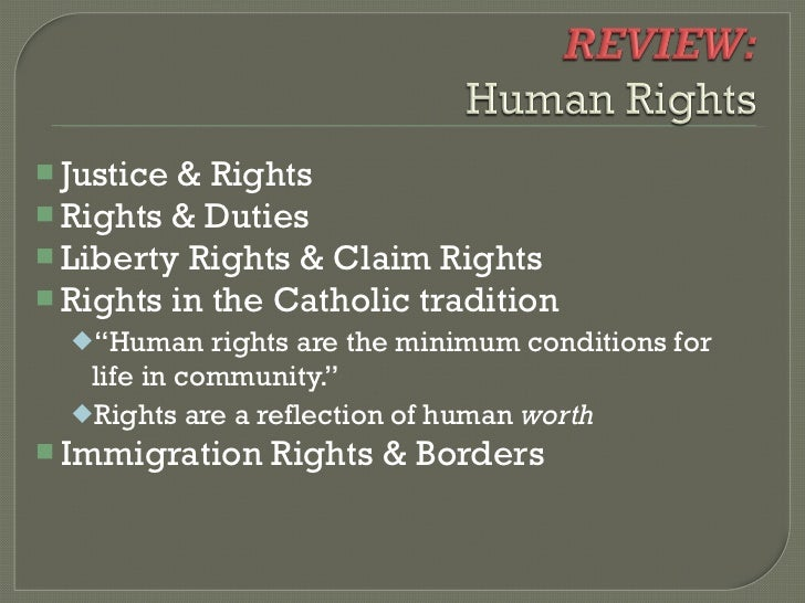 """ Justice & Rights Rights & Duties Liberty Rights & Claim Rights Rights in the Catholic tradition  """"Human    rights ar..."""