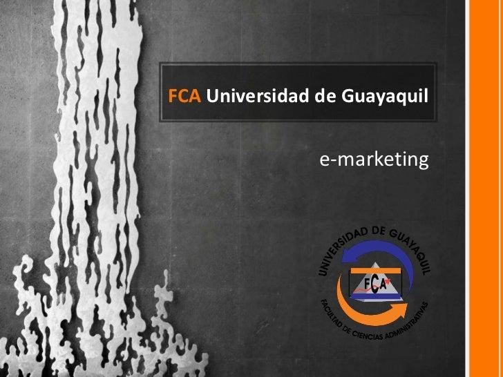 FCA Universidad de Guayaquil                e-marketing