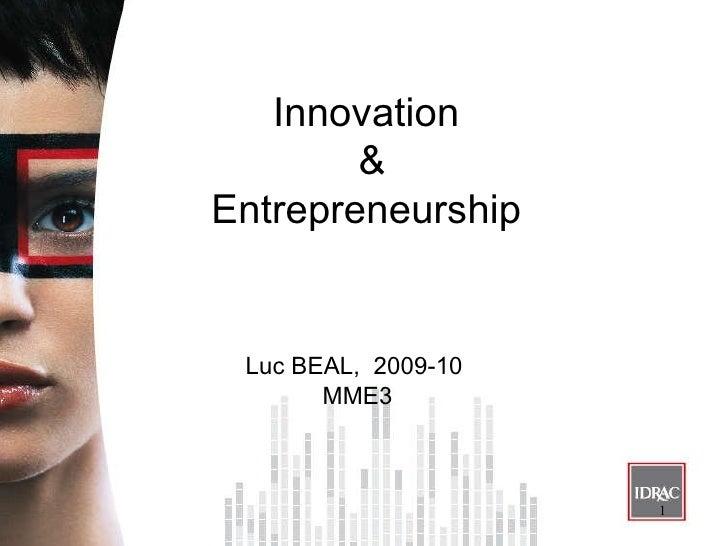 Innovation & Entrepreneurship <ul><li>Luc BEAL,  2009-10  </li></ul><ul><li>MME3 </li></ul>
