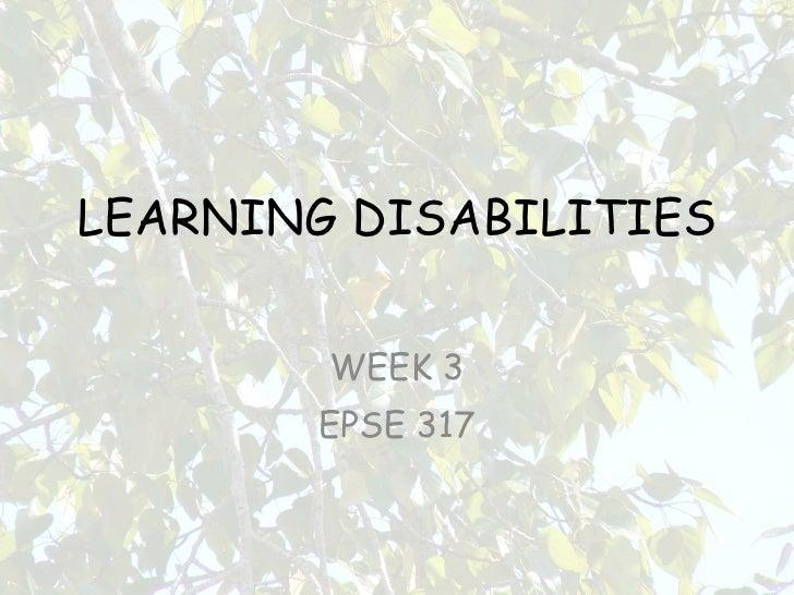 LEARNING DISABILITIES WEEK 3 EPSE 317