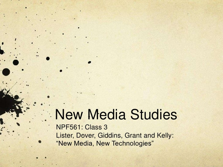 "New Media Studies<br />NPF561: Class 3<br />Lister, Dover, Giddins, Grant and Kelly: ""New Media, New Technologies""<br />"