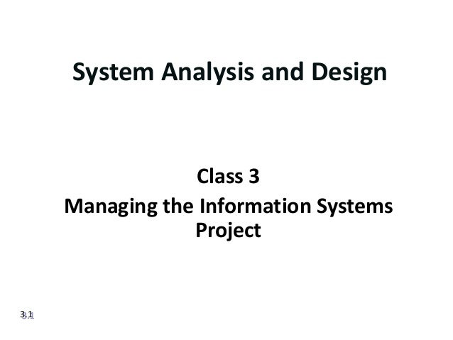 System Analysis and Design                   Class 3      Managing the Information Systems                  Project3.1