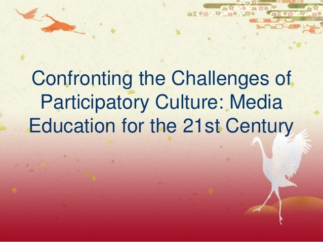 Confronting the Challenges of Participatory Culture: MediaEducation for the 21st Century