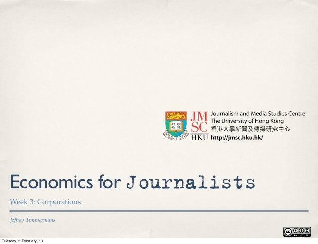 Economics for Journalists    Week 3: Corporations    Jeffrey TimmermansTuesday, 5 February, 13