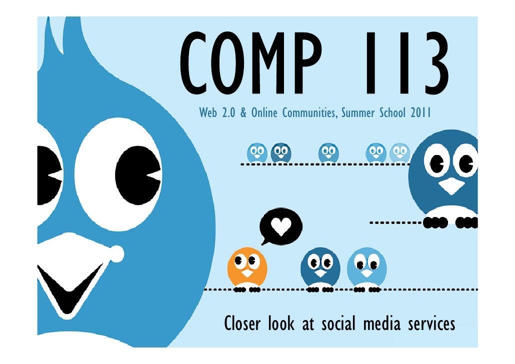 Web 2.0 & Online Communities, Summer School 2011     Closer look at social media services