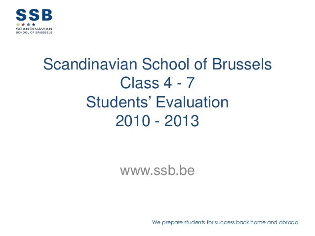 We prepare students for success back home and abroadScandinavian School of BrusselsClass 4 - 7Students' Evaluation2010 - 2...