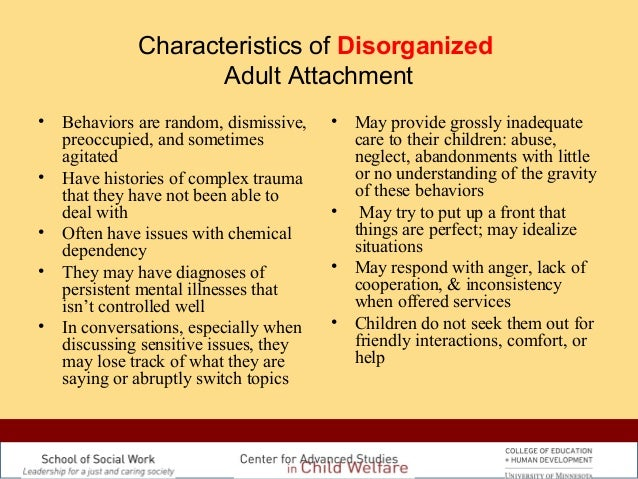disorganized attachment and caregiving essay Research presented will also help to elucidate how attachment styles during childhood relate to adult related health issues the following essay will define attachment theory as described by bowlby and ainsworth followed by an analysis how attachments formed in early childhood have an impact on attachments formed during adulthood.