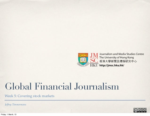 Global Financial Journalism    Week 5: Covering stock markets    Jeffrey TimmermansFriday, 1 March, 13