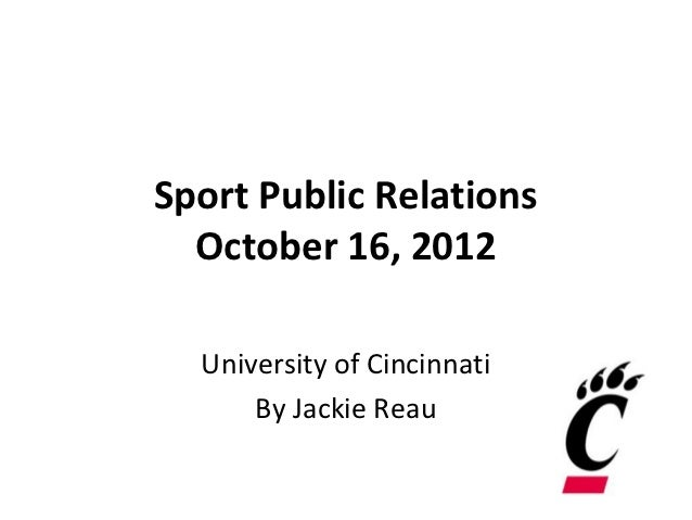 Sport Public Relations  October 16, 2012  University of Cincinnati      By Jackie Reau