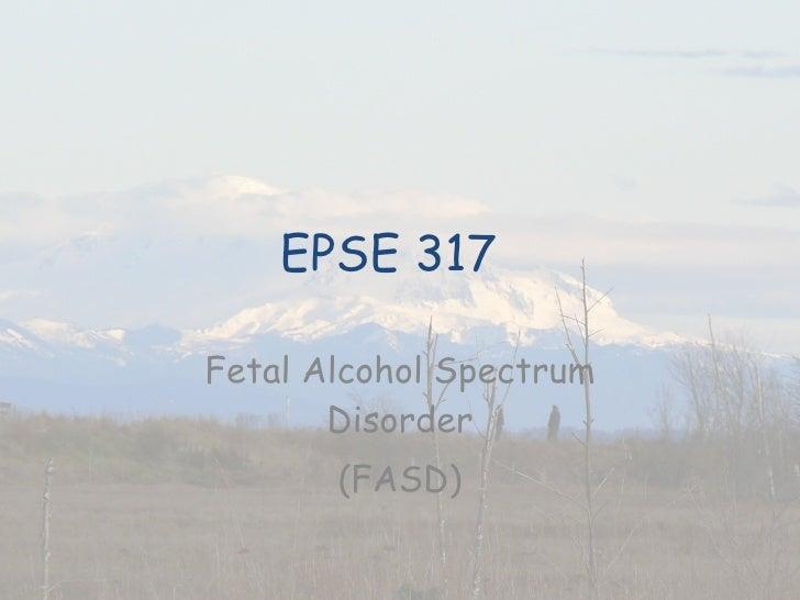 EPSE 317 Fetal Alcohol Spectrum Disorder (FASD)