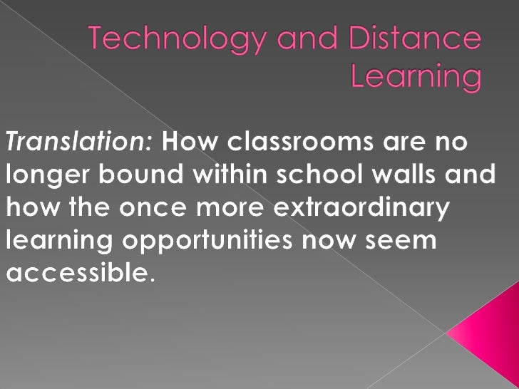 Technology and Distance Learning<br />Translation: How classrooms are no longer bound within school walls and how the once...