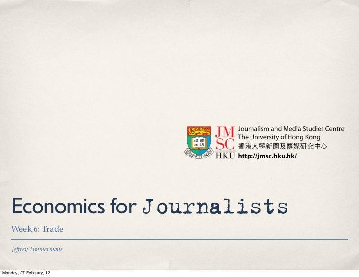 Economics for Journalists    Week 6: Trade    Jeffrey TimmermansMonday, 27 February, 12