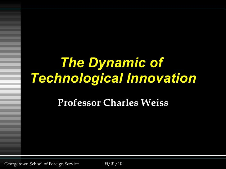 The Dynamic of  Technological Innovation Professor Charles Weiss