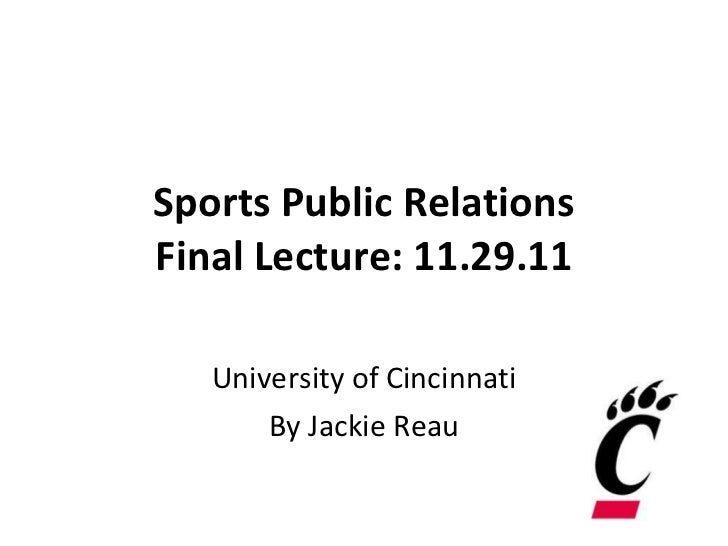 Sports Public Relations Final Lecture: 11.29.11 University of Cincinnati By Jackie Reau