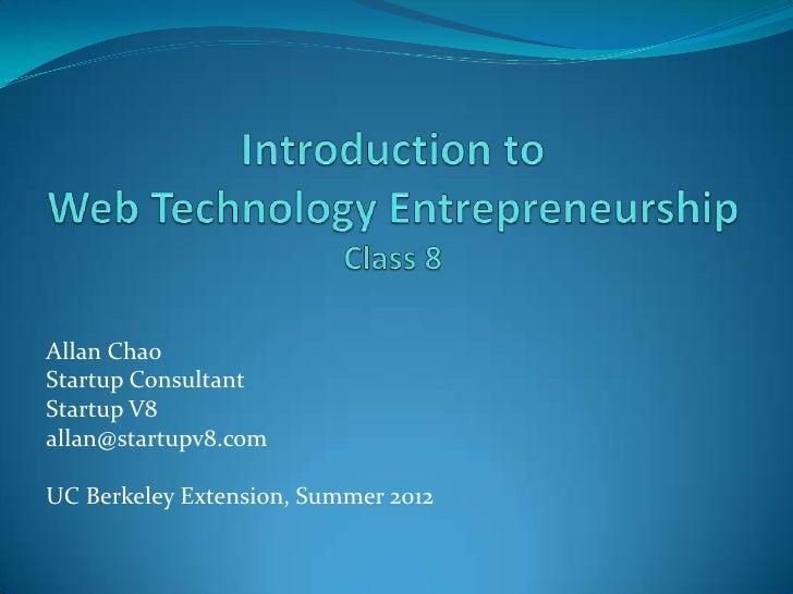 Allan ChaoStartup ConsultantStartup V8allan@startupv8.comUC Berkeley Extension, Summer 2012