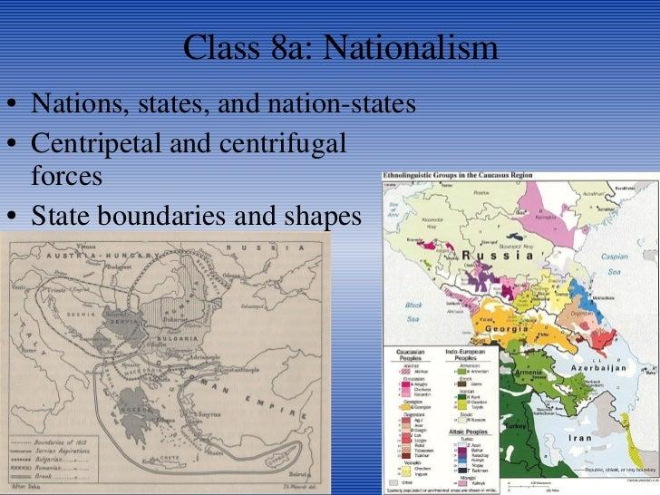<ul><li>Nations, states, and nation-states </li></ul><ul><li>Centripetal and centrifugal forces  </li></ul><ul><li>State b...