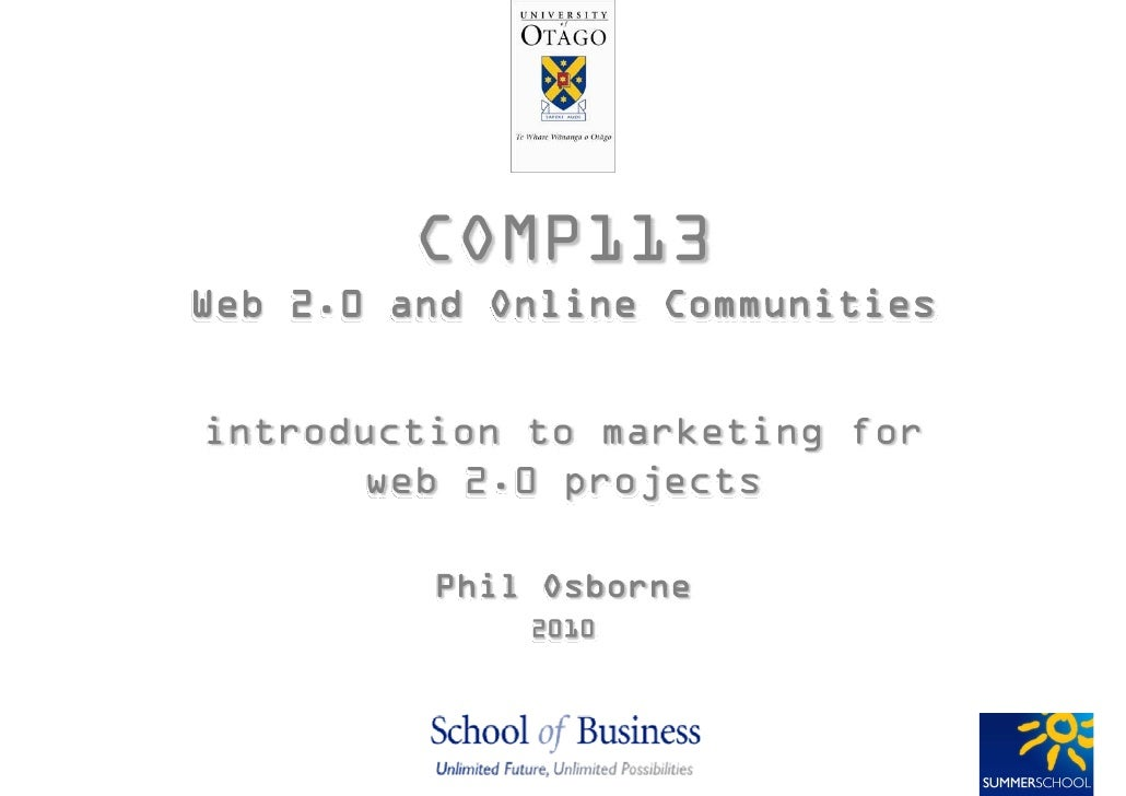 COMP113Web 2.0 and Online Communitiesintroduction to marketing for      web 2.0 projects         Phil Osborne             ...