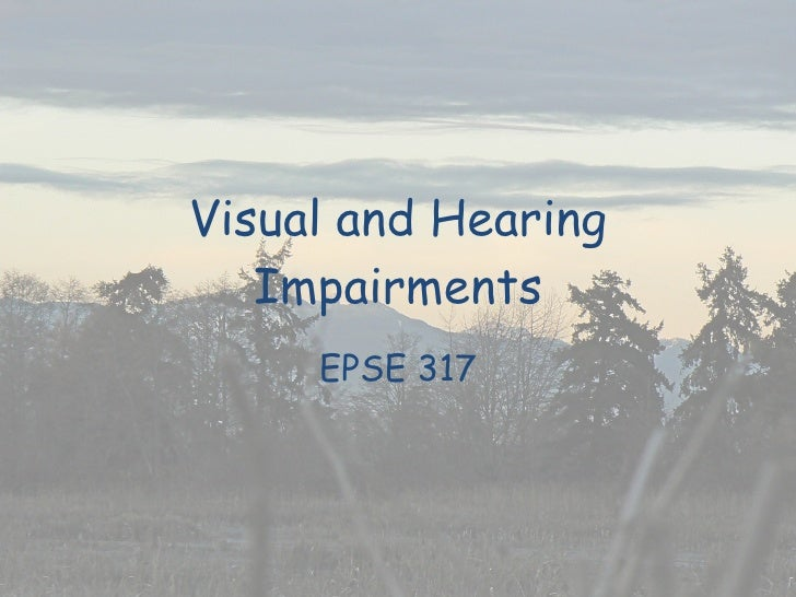Visual and Hearing Impairments EPSE 317