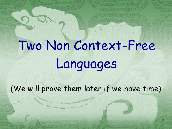 Two Non Context-Free Languages (We will prove them later if we have time)
