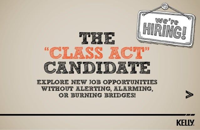"The ""Class Act"" Candidate Explore new job opportunities without alerting, alarming, or burning bridges!"