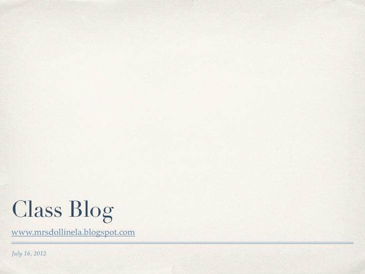 Class Blogwww.mrsdollinela.blogspot.comJuly 16, 2012