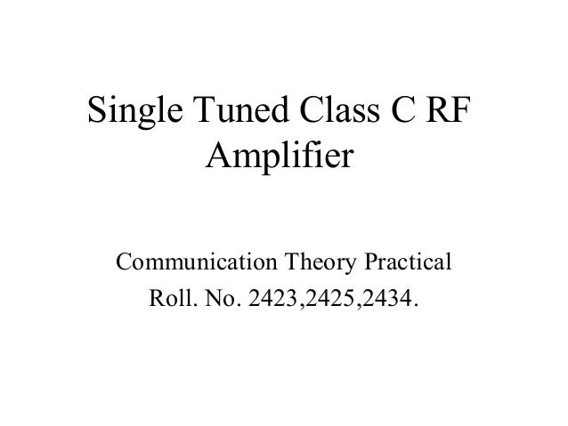 Single Tuned Class C RF Amplifier Communication Theory Practical Roll. No. 2423,2425,2434.