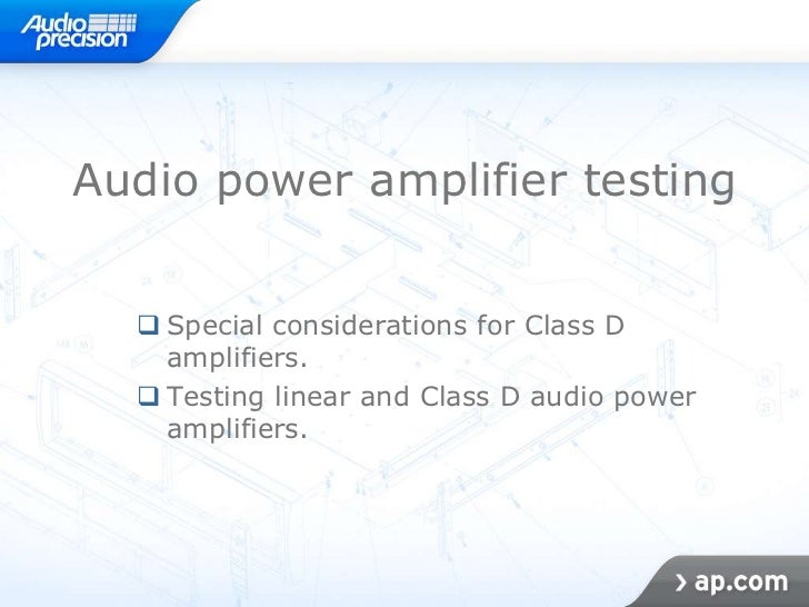 Audio power amplifier testing   Special considerations for Class D    amplifiers.   Testing linear and Class D audio pow...