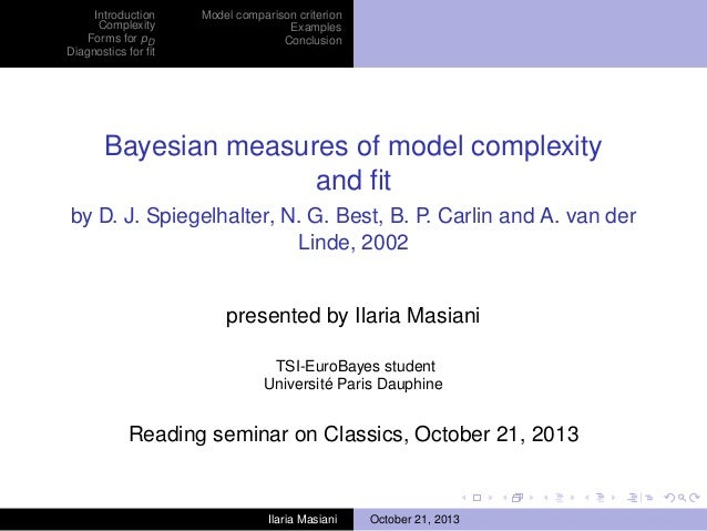 Introduction Complexity Forms for pD Diagnostics for fit  Model comparison criterion Examples Conclusion  Bayesian measures...