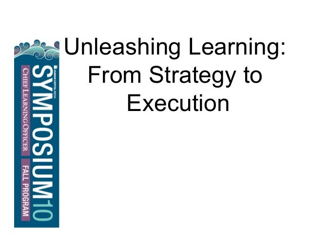 © Copyright: All rights reserved. Not to be reproduced without prior written consent. ® Unleashing Learning: From Strategy...