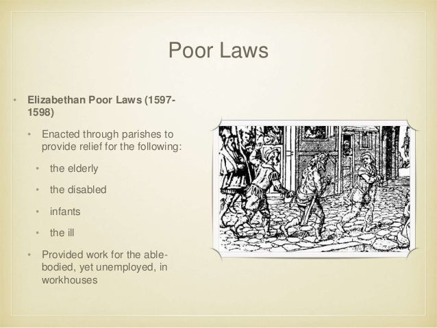 elizabethan poor law Elizabethan poor laws and the unworthy poor tara mcfadden indiana university school of social work abstract beginning in the elizabethan era, unworthy poor was a.
