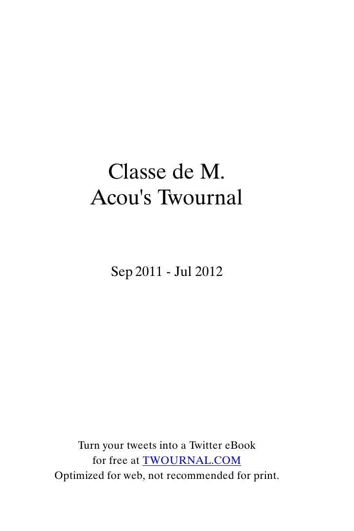 Classe de M.       Acous Twournal           Sep 2011 - Jul 2012    Turn your tweets into a Twitter eBook       for free at...