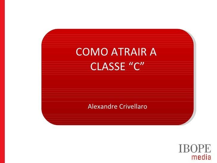 """COMO ATRAIR A  CLASSE """"C"""" Alexandre Crivellaro"""