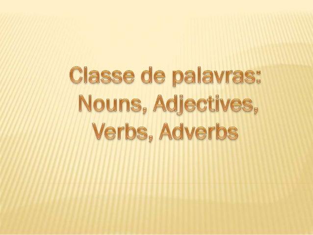 NOUNS (SUBSTANTIVOS): São palavras que nomeiam a coisas, pessoas, lugares, acontecimentos, substâncias ou qualidades.  Ex...