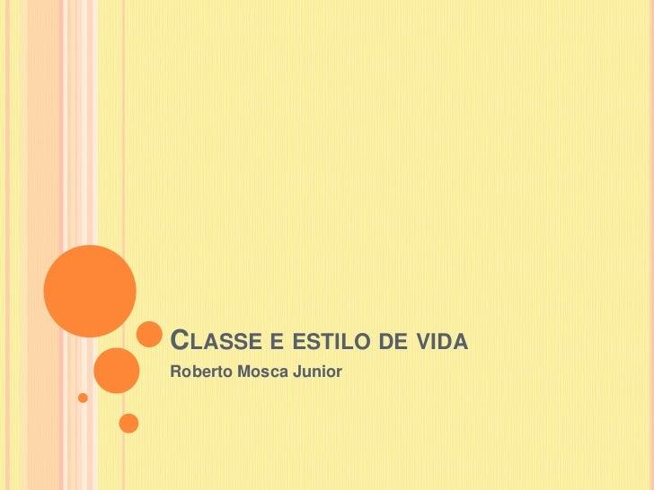 Classe e estilo de vida<br />Roberto Mosca Junior<br />