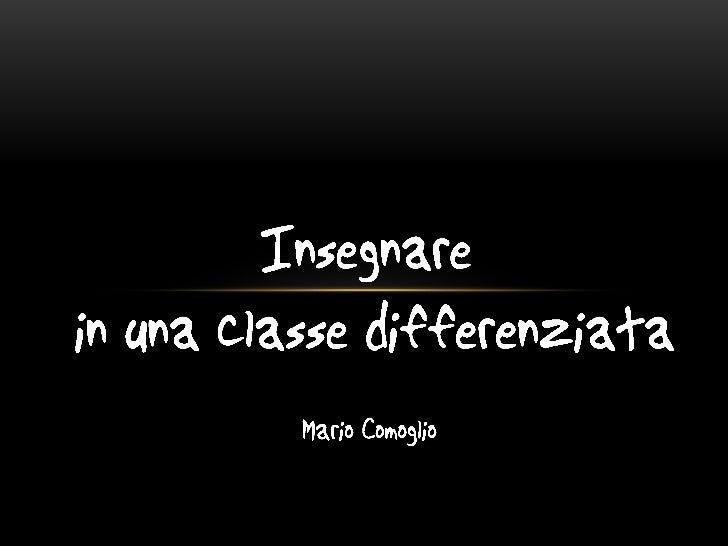 Gli studenti differiscono per background, percultura, per lingua, per genere, per intelligenza, perinteressi, per vicinanz...