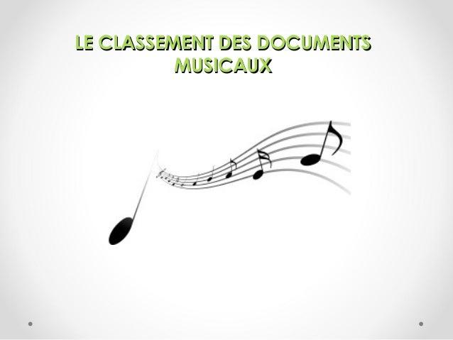 LE CLASSEMENT DES DOCUMENTSLE CLASSEMENT DES DOCUMENTS MUSICAUXMUSICAUX