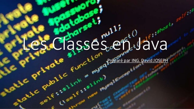 Les Classes en Java Préparé par ING. David JOSEPH