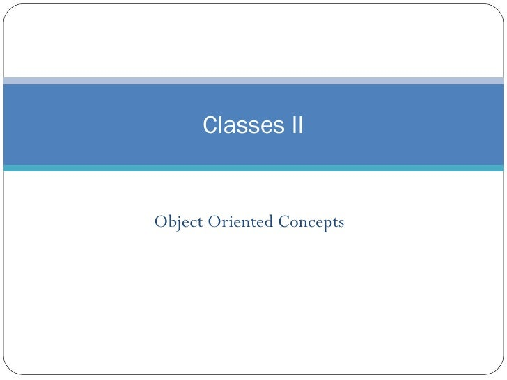 Object Oriented Concepts Classes II