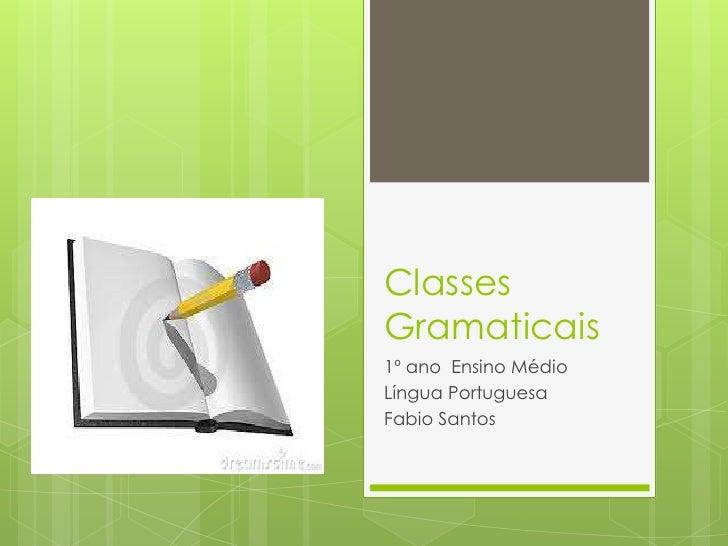 ClassesGramaticais1º ano Ensino MédioLíngua PortuguesaFabio Santos
