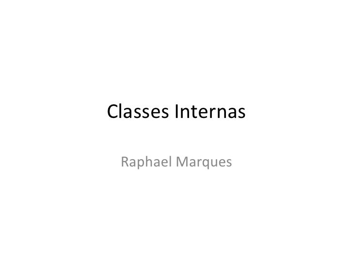 Classes Internas   Raphael Marques