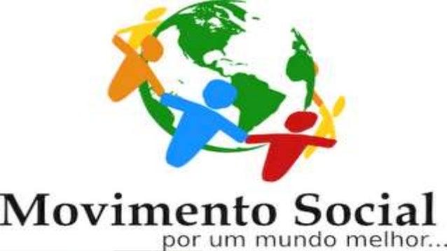 Movimentos Sociais •Podem ser definidos como grupos que agem continuamente com o objetivo de promover ou resistir a algum ...