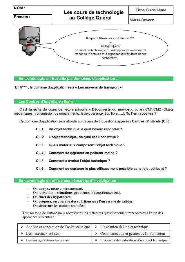 NOM : Les cours de technologie au Collège Quéral Fiche Guide 6ème Prénom : Classe / groupe : En technologie on travaille p...