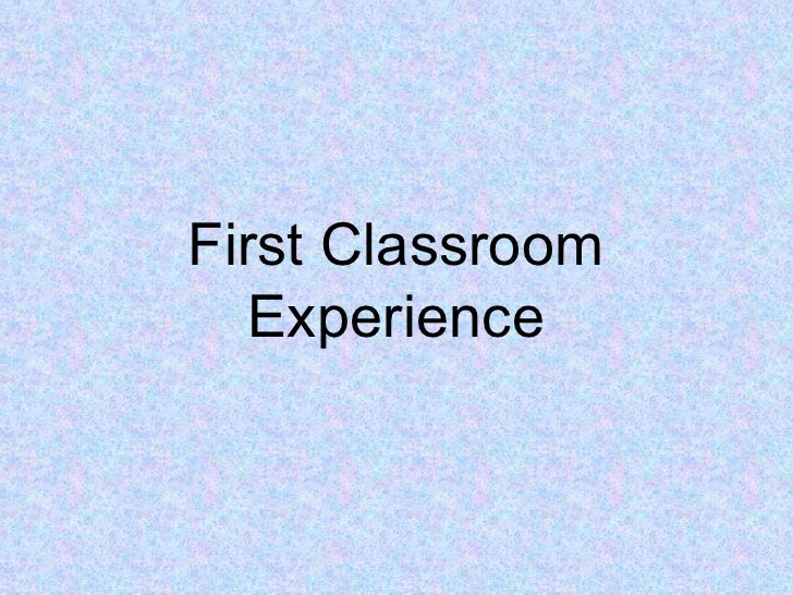 First Classroom Experience
