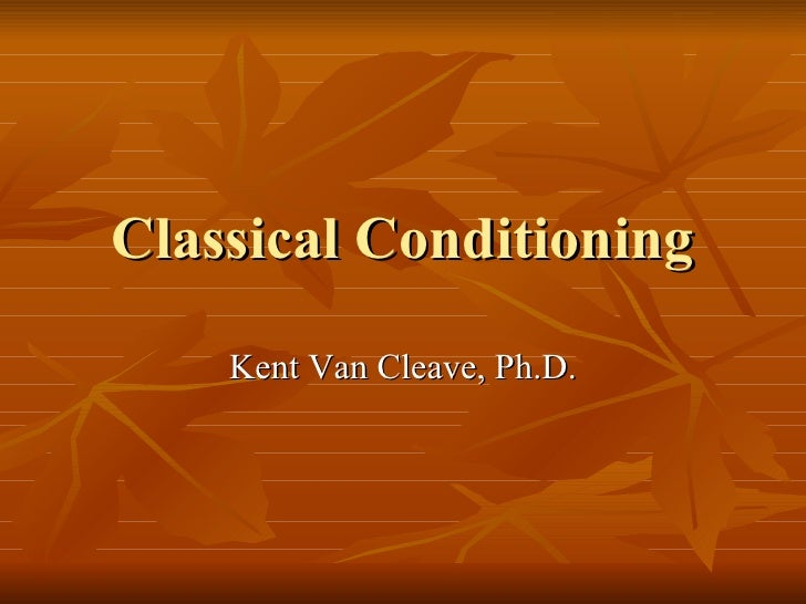 Classical Conditioning Kent Van Cleave, Ph.D.
