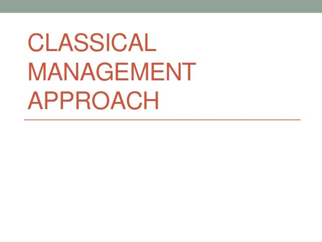 is classical approach to management obsolete One of the first schools of management thought, the classical management theory classical schools of management the classical administrative approach concentrates on the total organization.