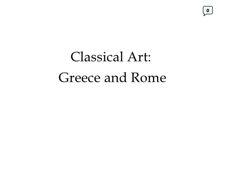 Classical Art:  Greece and Rome 0