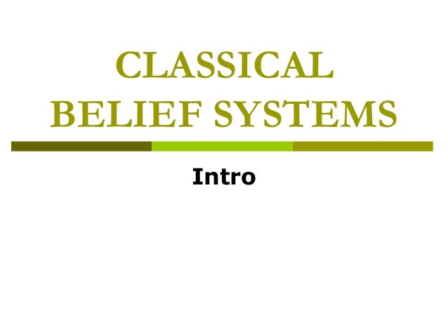 CLASSICAL BELIEF SYSTEMS Intro